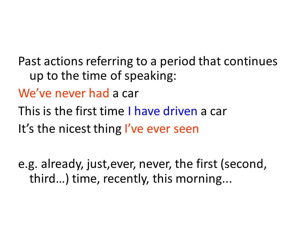 Past actions referring to a period that continues up to the time of speaking: