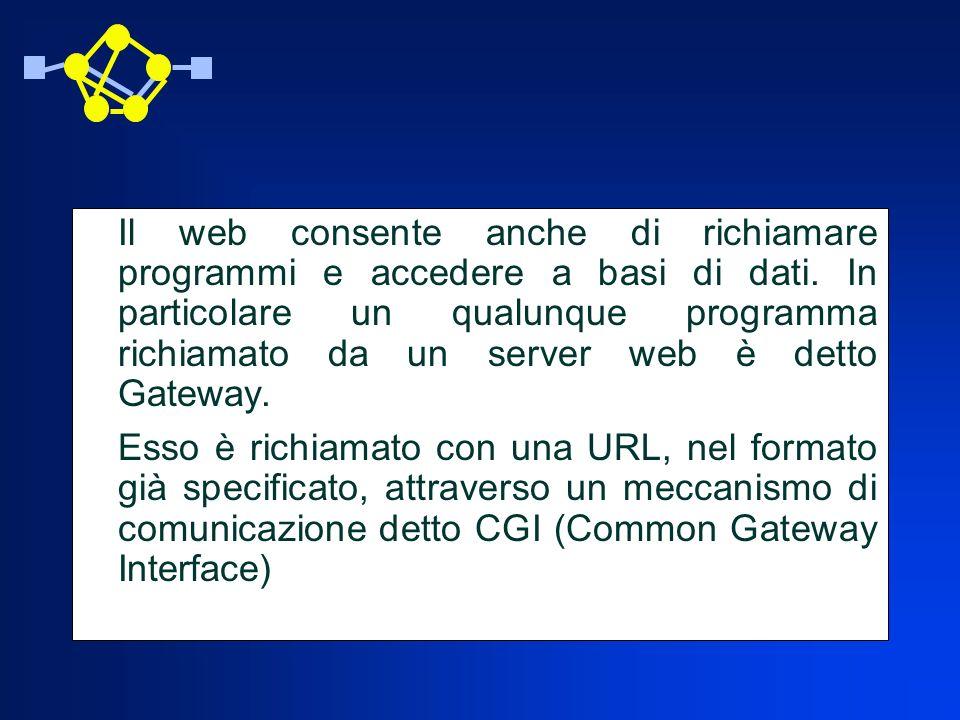 Il web consente anche di richiamare programmi e accedere a basi di dati. In particolare un qualunque programma richiamato da un server web è detto Gateway.
