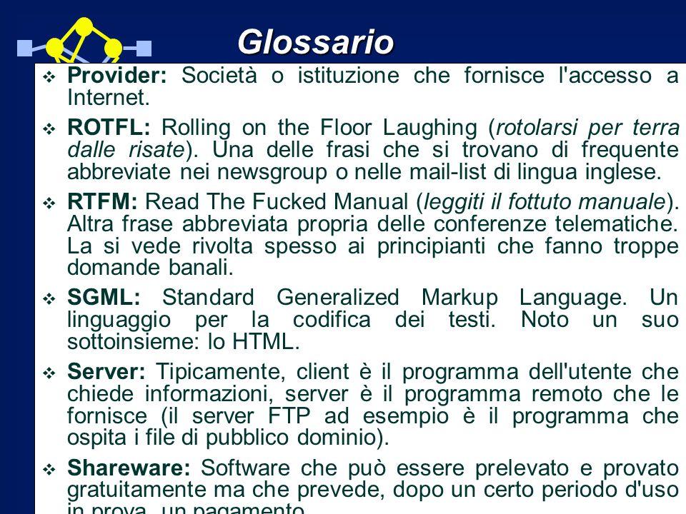 Glossario Provider: Società o istituzione che fornisce l accesso a Internet.