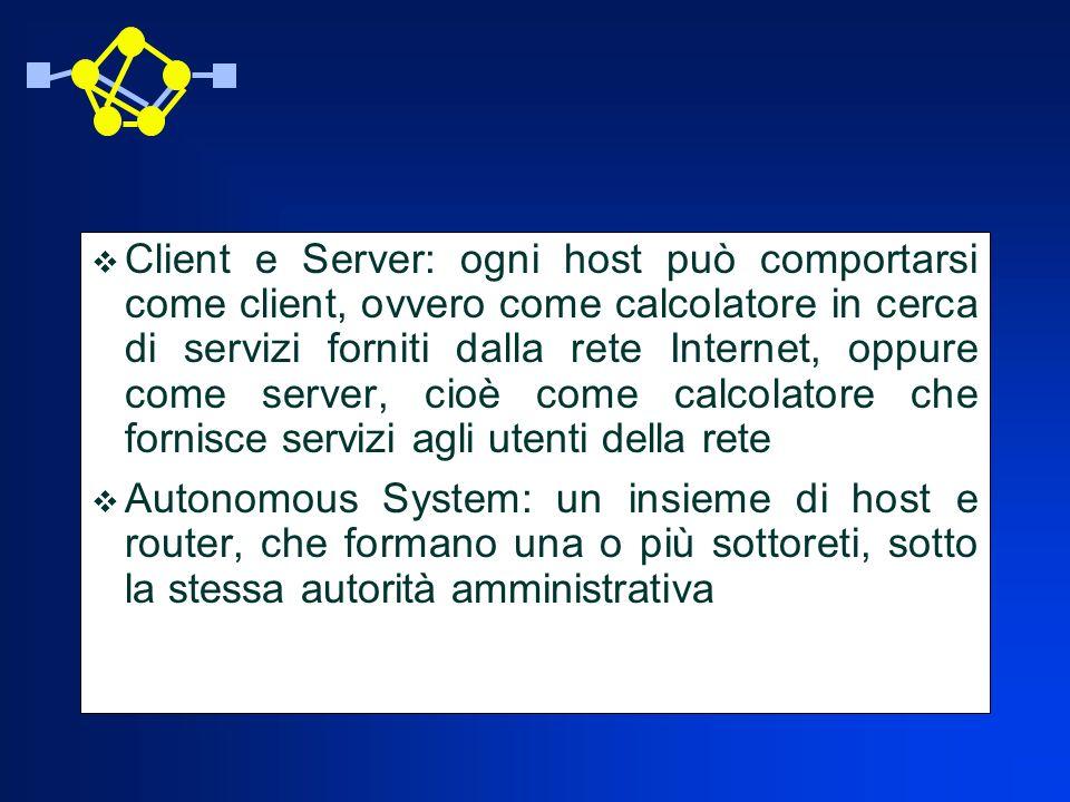 Client e Server: ogni host può comportarsi come client, ovvero come calcolatore in cerca di servizi forniti dalla rete Internet, oppure come server, cioè come calcolatore che fornisce servizi agli utenti della rete