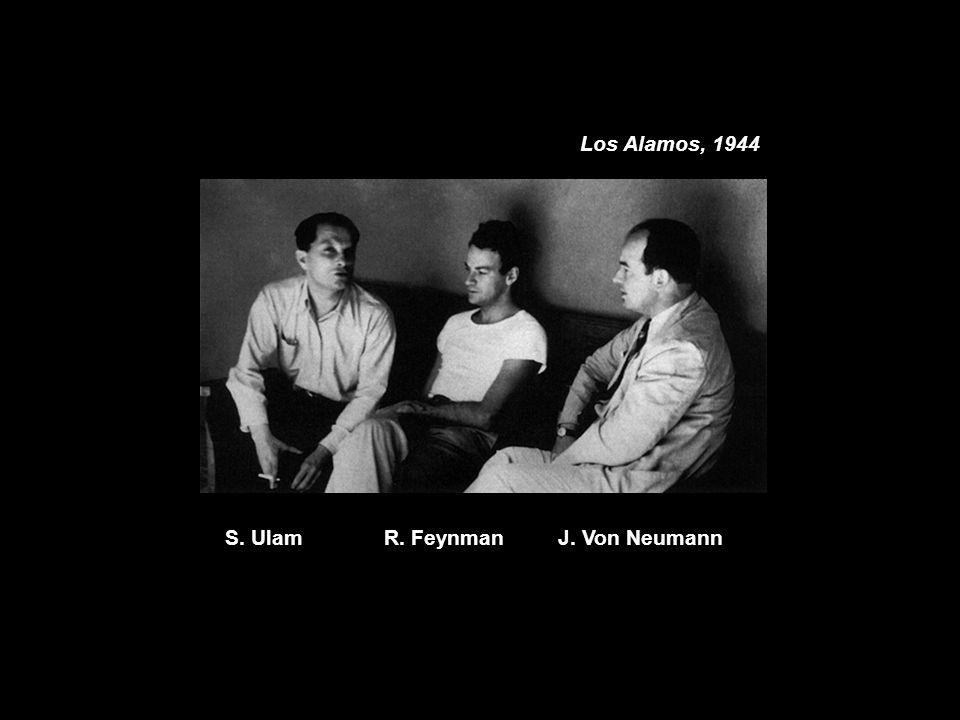Los Alamos, 1944 S. Ulam R. Feynman J. Von Neumann