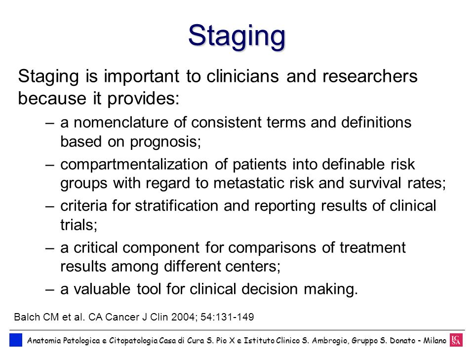 Staging Staging is important to clinicians and researchers because it provides: