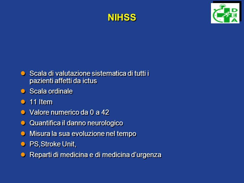 NIHSS Scala di valutazione sistematica di tutti i pazienti affetti da ictus. Scala ordinale. 11 Item.