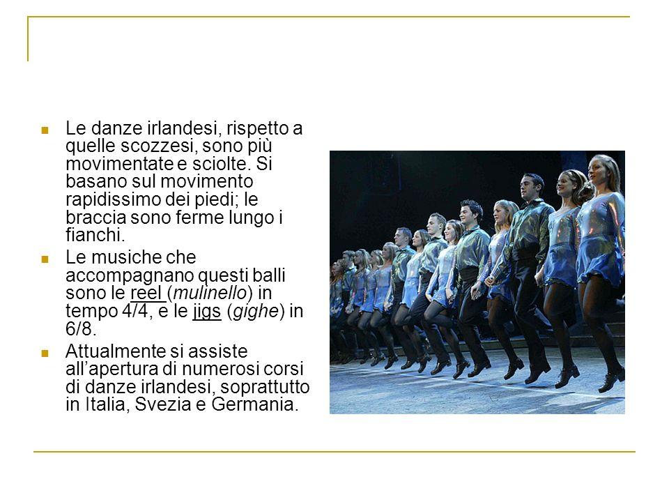 Le danze irlandesi, rispetto a quelle scozzesi, sono più movimentate e sciolte. Si basano sul movimento rapidissimo dei piedi; le braccia sono ferme lungo i fianchi.