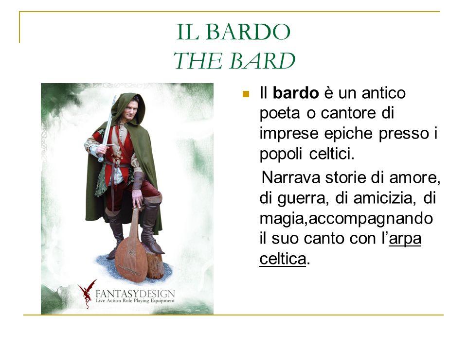 IL BARDO THE BARD Il bardo è un antico poeta o cantore di imprese epiche presso i popoli celtici.