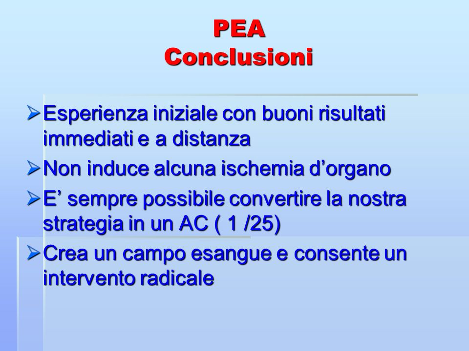 PEA Conclusioni Esperienza iniziale con buoni risultati immediati e a distanza. Non induce alcuna ischemia d'organo.