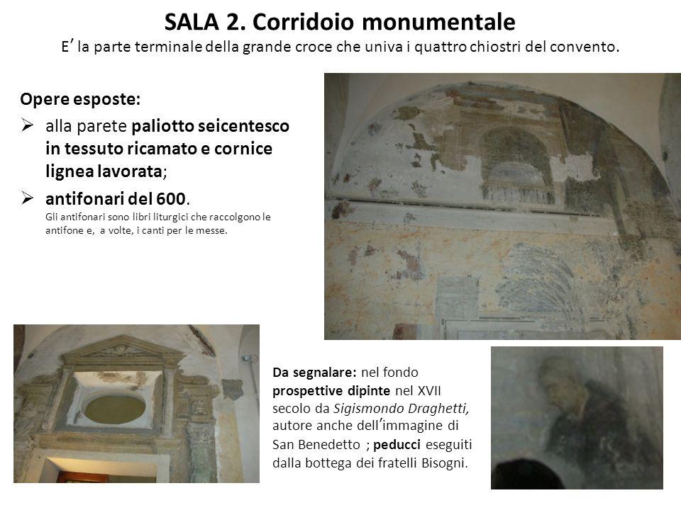 SALA 2. Corridoio monumentale E' la parte terminale della grande croce che univa i quattro chiostri del convento.