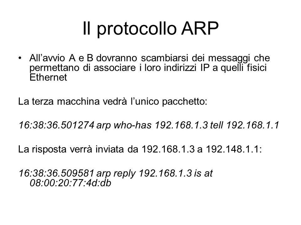 Il protocollo ARPAll'avvio A e B dovranno scambiarsi dei messaggi che permettano di associare i loro indirizzi IP a quelli fisici Ethernet.