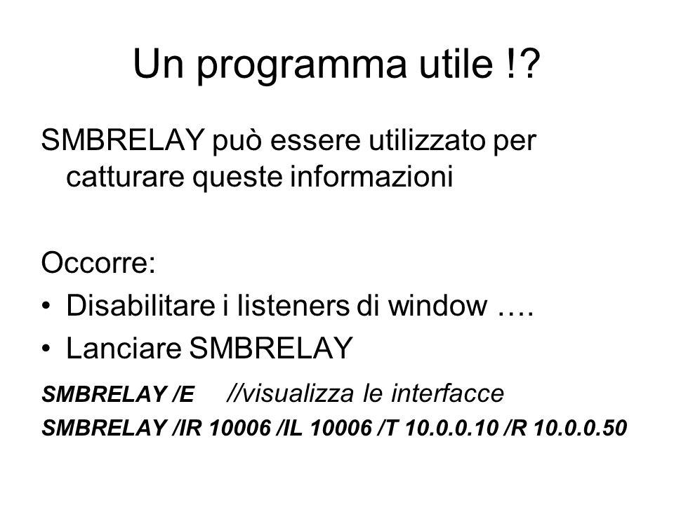 Un programma utile ! SMBRELAY può essere utilizzato per catturare queste informazioni. Occorre: Disabilitare i listeners di window ….