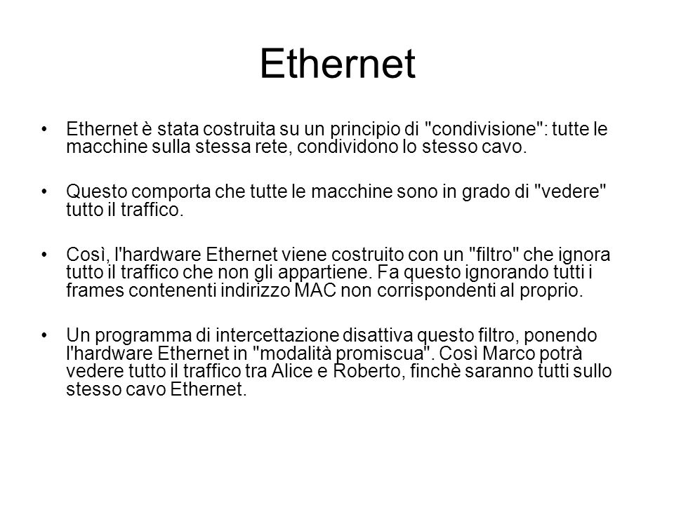 EthernetEthernet è stata costruita su un principio di condivisione : tutte le macchine sulla stessa rete, condividono lo stesso cavo.