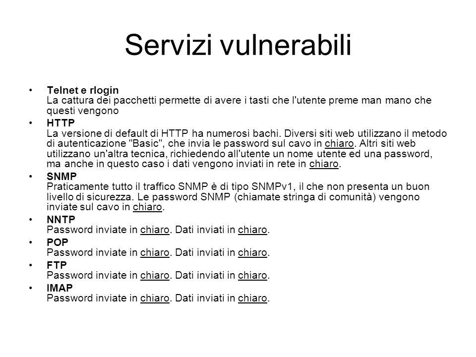 Servizi vulnerabili Telnet e rlogin La cattura dei pacchetti permette di avere i tasti che l utente preme man mano che questi vengono.