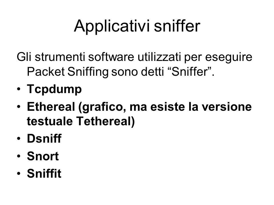 Applicativi sniffer Gli strumenti software utilizzati per eseguire Packet Sniffing sono detti Sniffer .