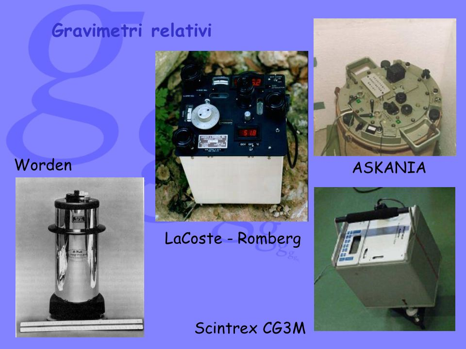 Gravimetri relativi Worden ASKANIA LaCoste - Romberg Scintrex CG3M