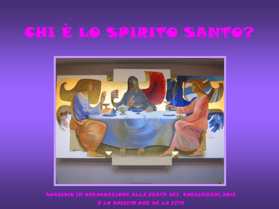 CHI È LO SPIRITO SANTO. SUSSIDIO IN PREPARAZIONE ALLA FESTA DEI CRESIMANDI 2012.