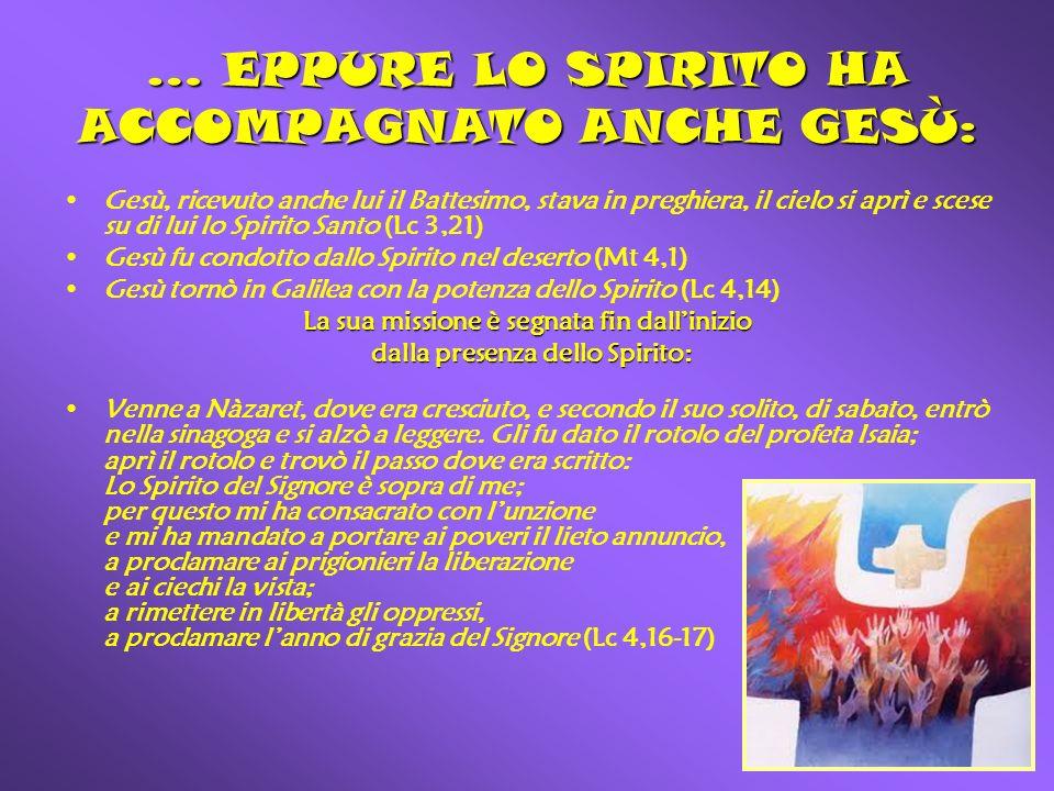 … EPPURE LO SPIRITO HA ACCOMPAGNATO ANCHE GESÙ: