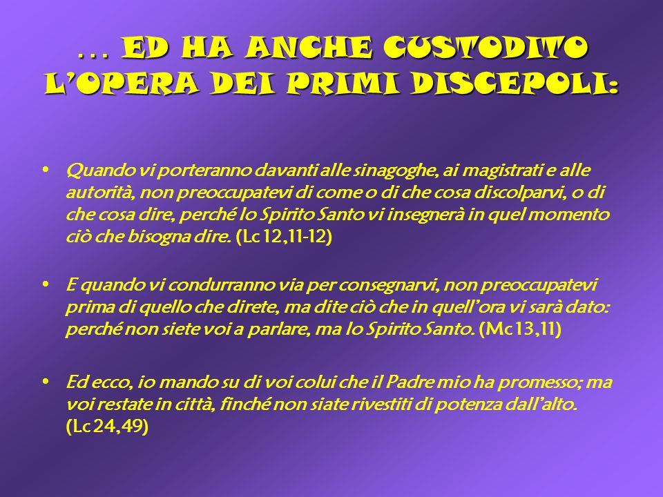 … ED HA ANCHE CUSTODITO L'OPERA DEI PRIMI DISCEPOLI: