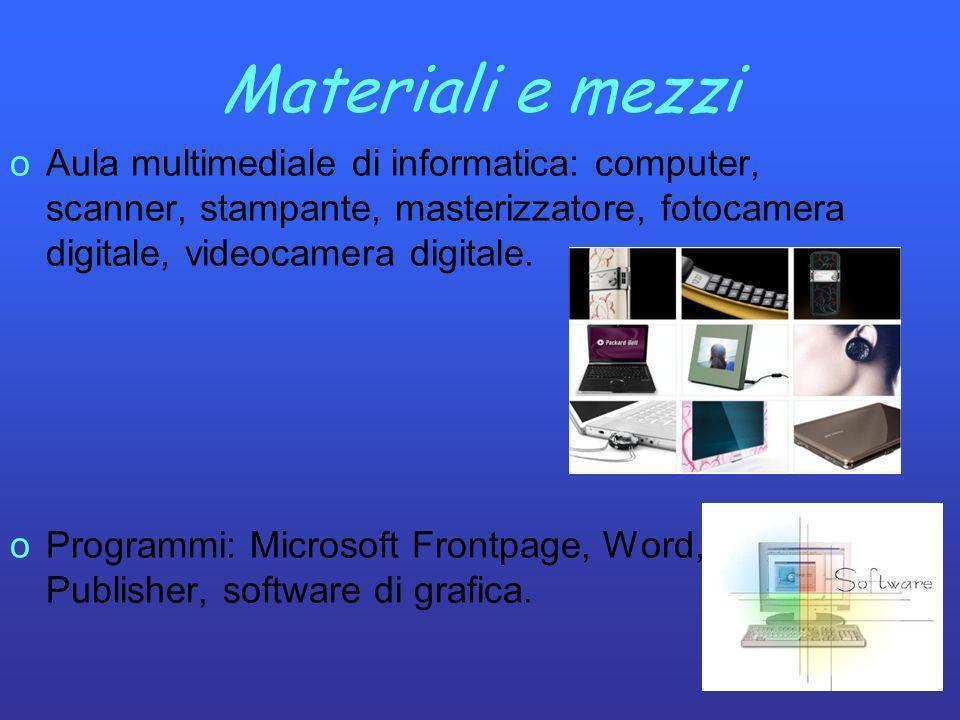 Materiali e mezziAula multimediale di informatica: computer, scanner, stampante, masterizzatore, fotocamera digitale, videocamera digitale.