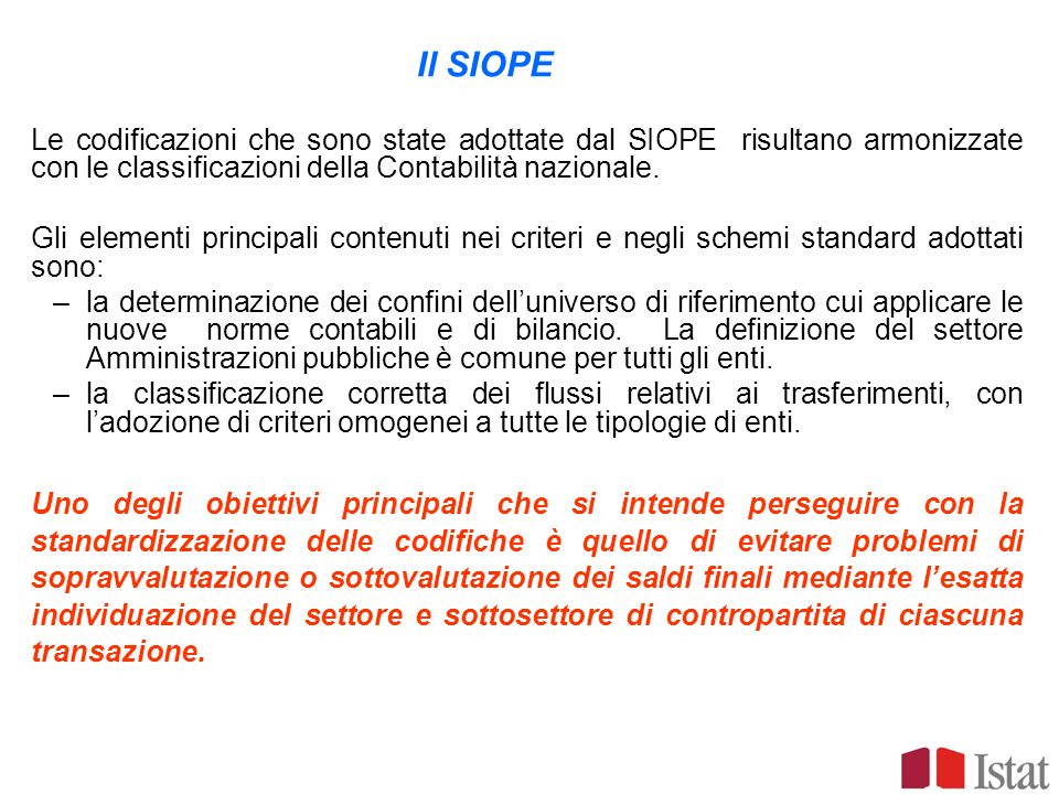 Il SIOPELe codificazioni che sono state adottate dal SIOPE risultano armonizzate con le classificazioni della Contabilità nazionale.
