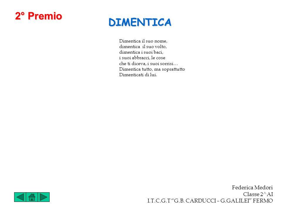 2° Premio DIMENTICA Federica Medori Classe 2^AI