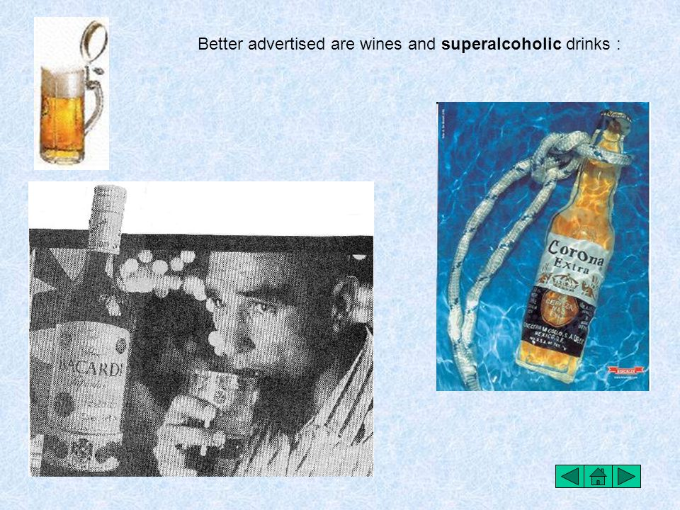 Better advertised are wines and superalcoholic drinks :
