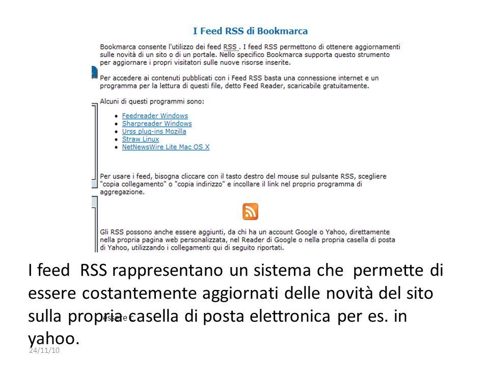 I feed RSS rappresentano un sistema che permette di essere costantemente aggiornati delle novità del sito sulla propria casella di posta elettronica per es. in yahoo.