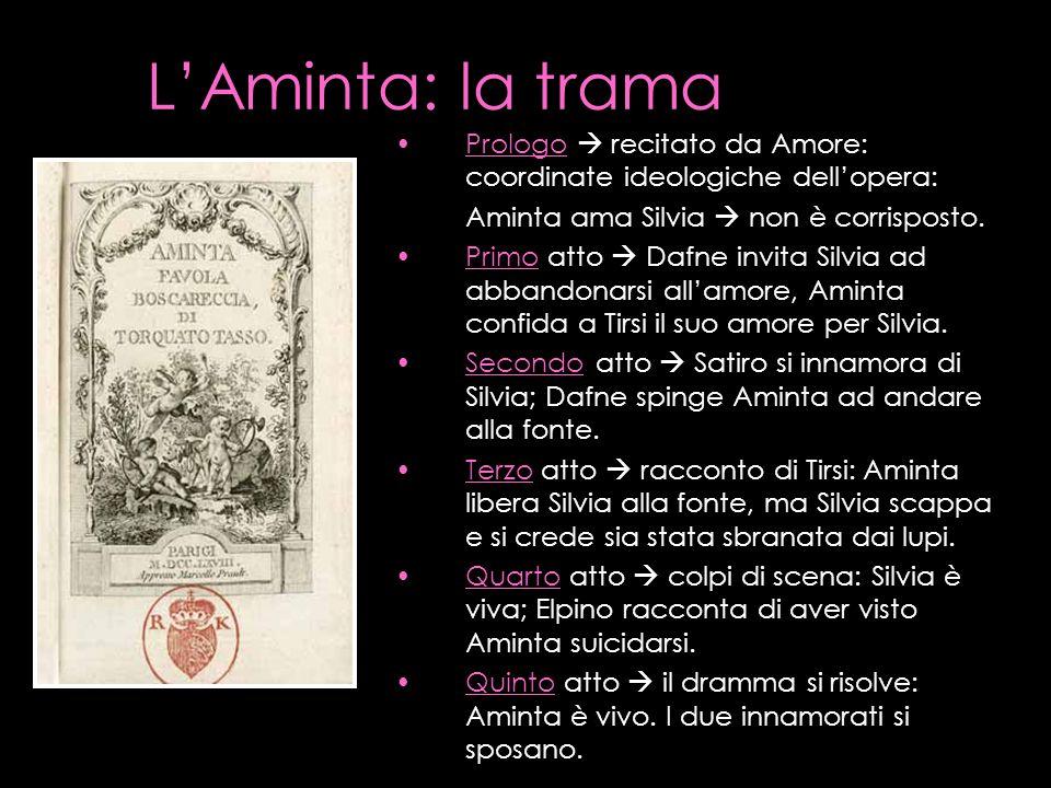 L'Aminta: la tramaPrologo  recitato da Amore: coordinate ideologiche dell'opera: Aminta ama Silvia  non è corrisposto.