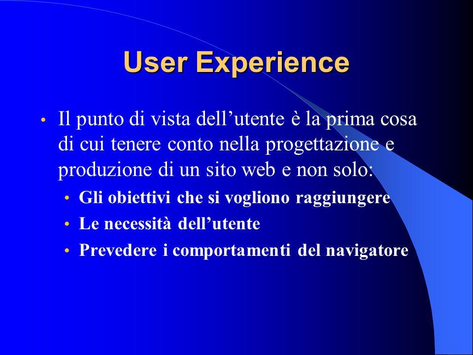 User ExperienceIl punto di vista dell'utente è la prima cosa di cui tenere conto nella progettazione e produzione di un sito web e non solo: