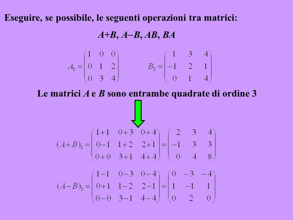 Eseguire, se possibile, le seguenti operazioni tra matrici: