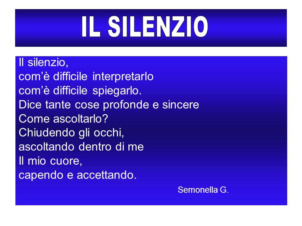 IL SILENZIO Il silenzio, com'è difficile interpretarlo