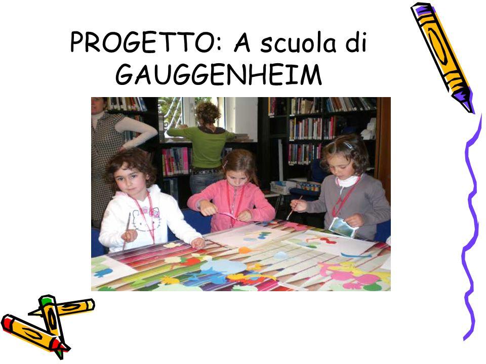 PROGETTO: A scuola di GAUGGENHEIM