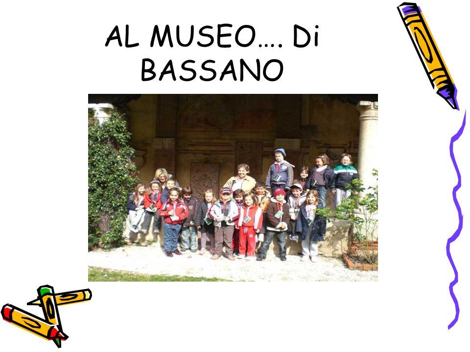 AL MUSEO…. Di BASSANO