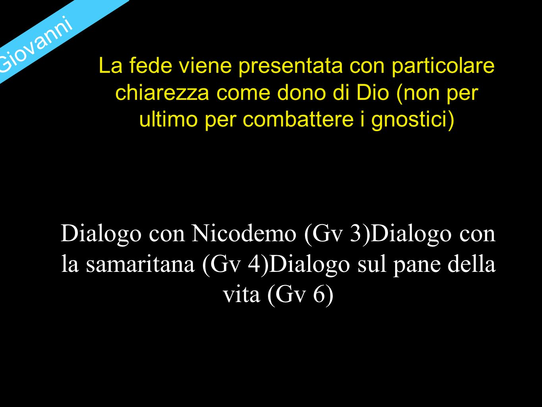 S. Giovanni La fede viene presentata con particolare chiarezza come dono di Dio (non per ultimo per combattere i gnostici)