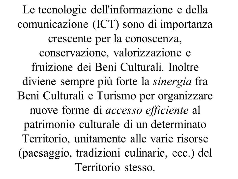 Le tecnologie dell informazione e della comunicazione (ICT) sono di importanza crescente per la conoscenza, conservazione, valorizzazione e fruizione dei Beni Culturali.