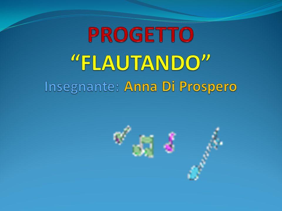 PROGETTO FLAUTANDO Insegnante: Anna Di Prospero