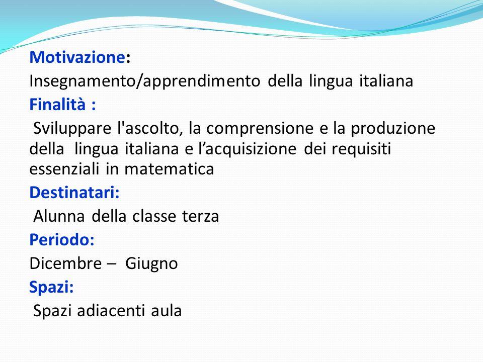 Motivazione: Insegnamento/apprendimento della lingua italiana. Finalità :