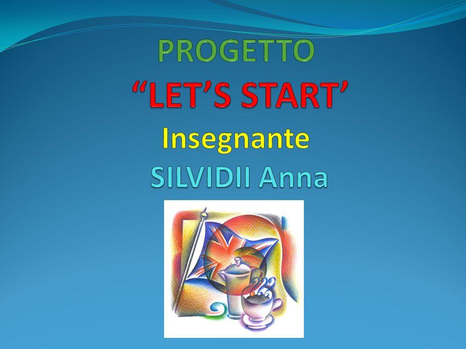 PROGETTO LET'S START' Insegnante SILVIDII Anna