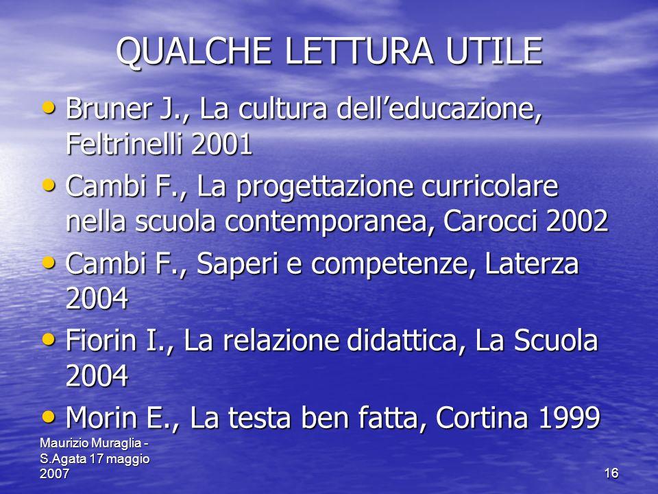 QUALCHE LETTURA UTILE Bruner J., La cultura dell'educazione, Feltrinelli 2001.