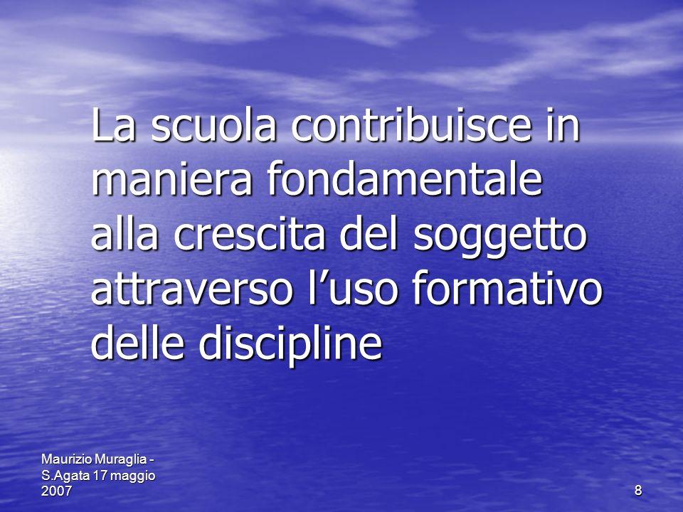 La scuola contribuisce in maniera fondamentale alla crescita del soggetto attraverso l'uso formativo delle discipline