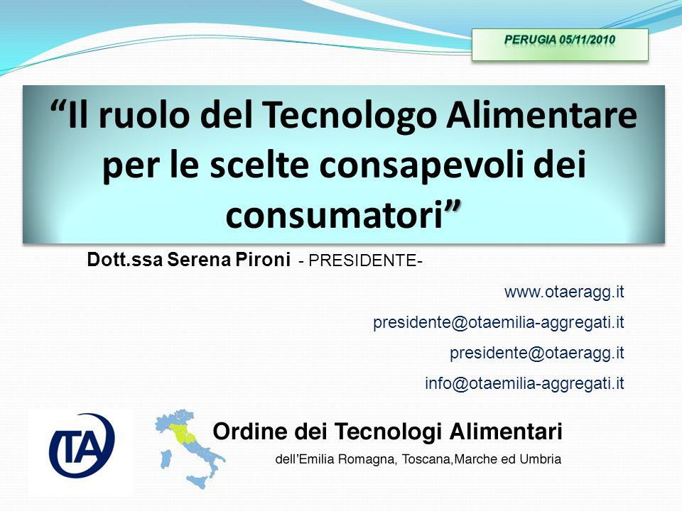 PERUGIA 05/11/2010 Il ruolo del Tecnologo Alimentare per le scelte consapevoli dei consumatori Dott.ssa Serena Pironi - PRESIDENTE-