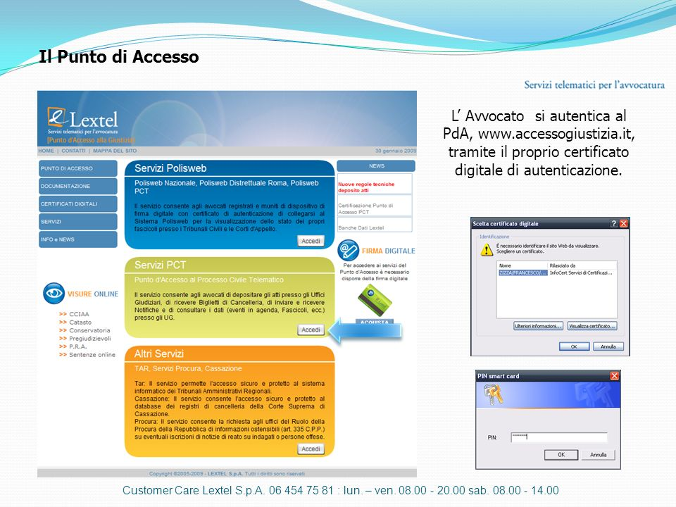 Il Punto di Accesso L' Avvocato si autentica al PdA, www.accessogiustizia.it, tramite il proprio certificato.