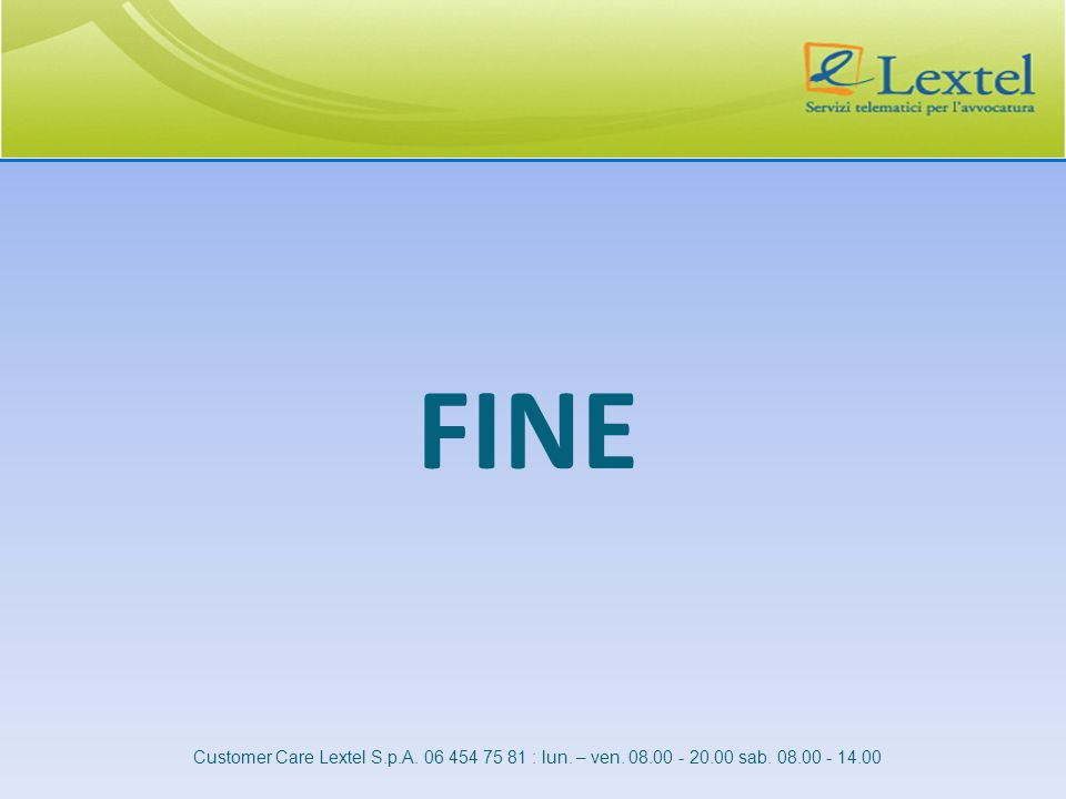 FINE Customer Care Lextel S.p.A. 06 454 75 81 : lun. – ven. 08.00 - 20.00 sab. 08.00 - 14.00
