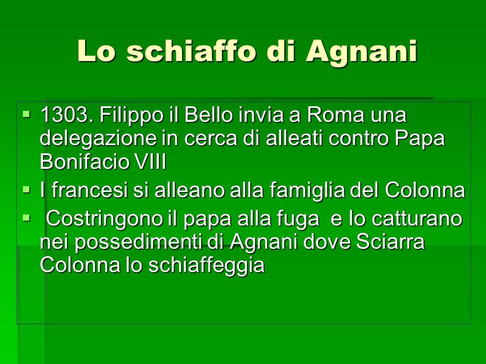 Lo schiaffo di Agnani 1303. Filippo il Bello invia a Roma una delegazione in cerca di alleati contro Papa Bonifacio VIII.