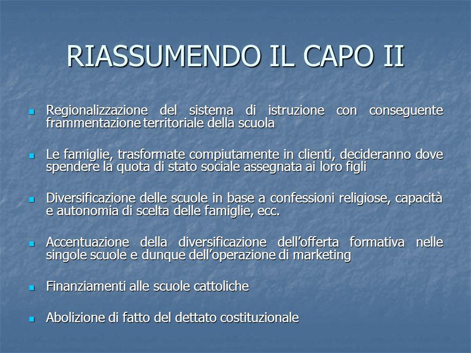 RIASSUMENDO IL CAPO II Regionalizzazione del sistema di istruzione con conseguente frammentazione territoriale della scuola.