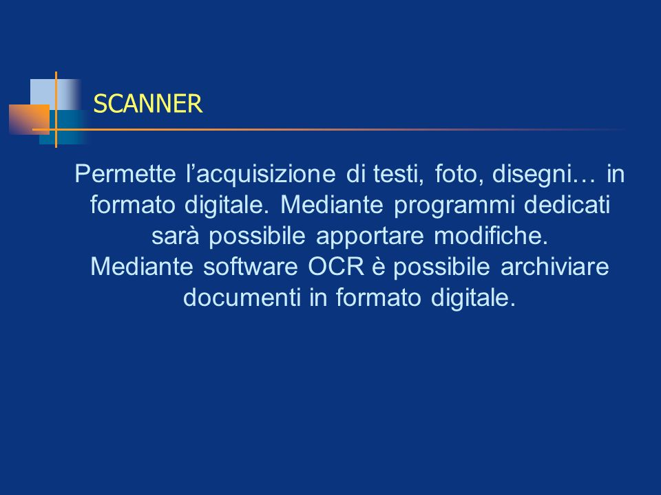 SCANNER Permette l'acquisizione di testi, foto, disegni… in formato digitale. Mediante programmi dedicati sarà possibile apportare modifiche.