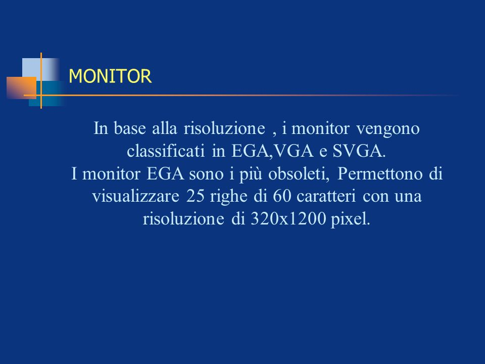 MONITOR In base alla risoluzione , i monitor vengono classificati in EGA,VGA e SVGA.
