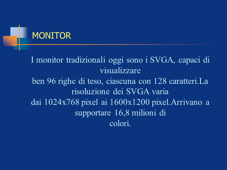 I monitor tradizionali oggi sono i SVGA, capaci di visualizzare