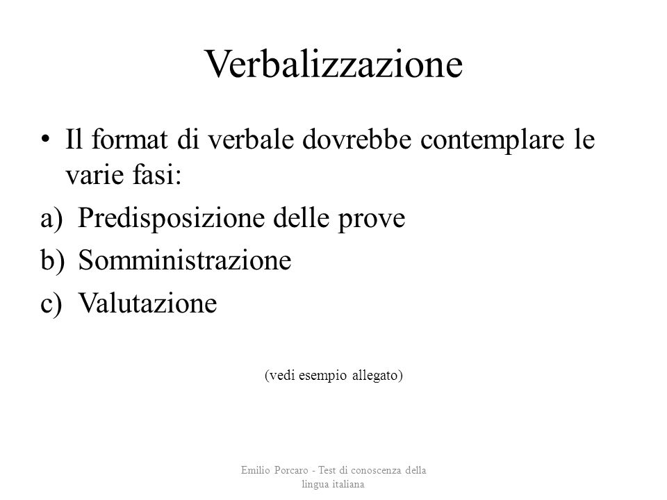 Verbalizzazione Il format di verbale dovrebbe contemplare le varie fasi: Predisposizione delle prove.