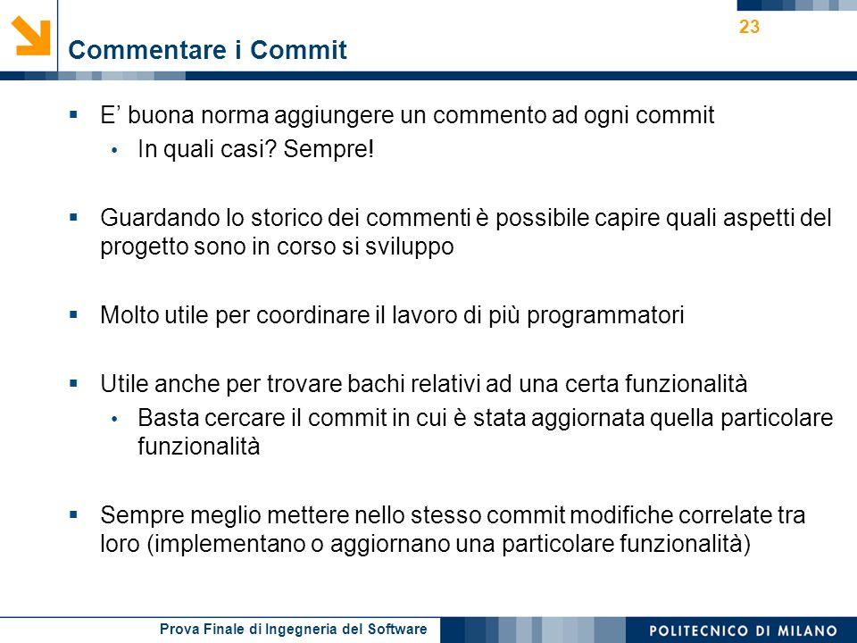 Commentare i Commit E' buona norma aggiungere un commento ad ogni commit. In quali casi Sempre!