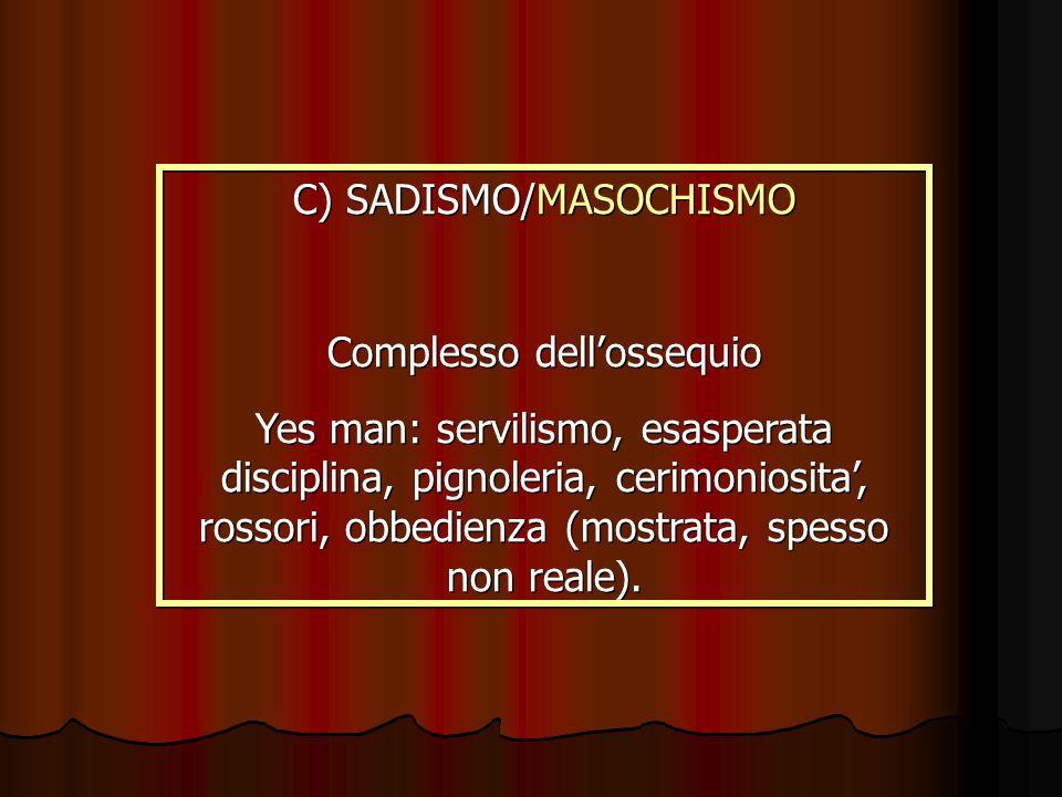 C) SADISMO/MASOCHISMO Complesso dell'ossequio