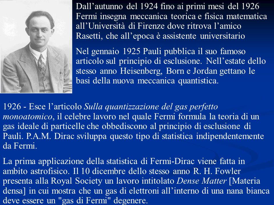 Dall'autunno del 1924 fino ai primi mesi del 1926 Fermi insegna meccanica teorica e fisica matematica all'Università di Firenze dove ritrova l'amico Rasetti, che all'epoca è assistente universitario